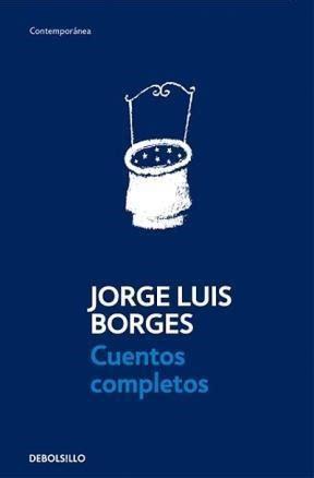 cuentos completos the cuentos completos por borges jorge luis 9789875669154 c 250 spide com