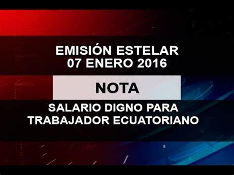 salario digno 2016 mrl salario digno para trabajador ecuatoriano youtube