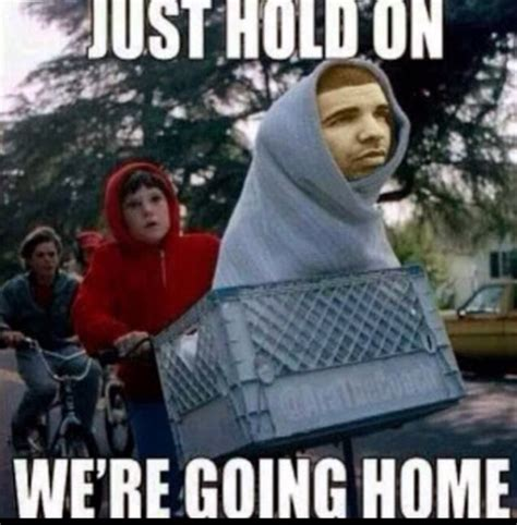 et meme just hold on we re going home hehehe so