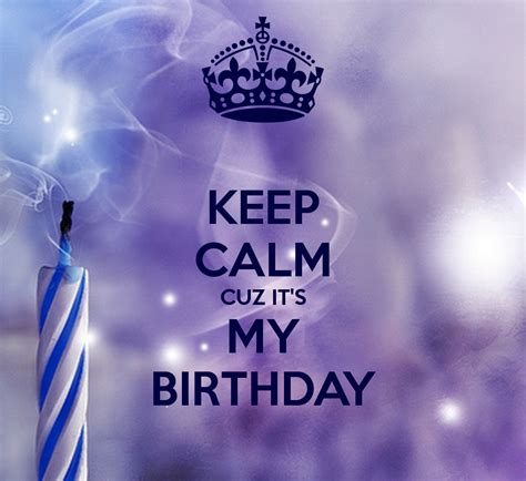my birthday keep calm cuz it s my birthday poster keep