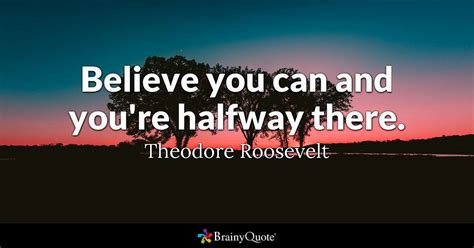 Believe You Can believe you can and you re halfway there theodore