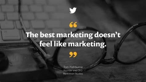 best marketing the best marketing doesn t feel