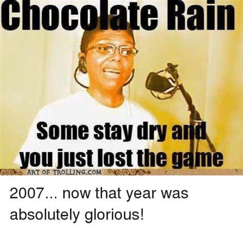 Chocolate Rain Meme - 25 best memes about chocolate rain chocolate rain memes