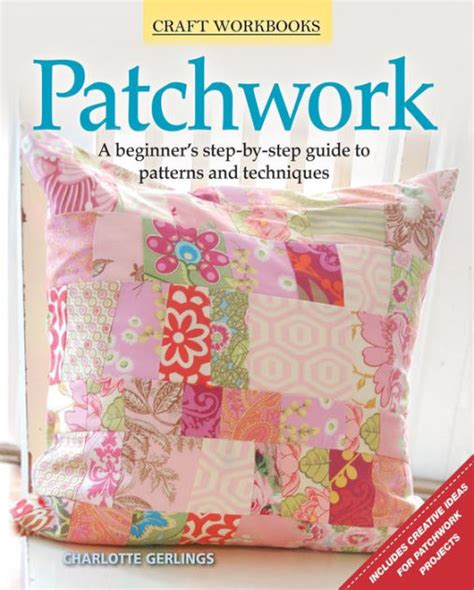 Step By Step Patchwork - patchwork a beginner s step by step guide to patterns and
