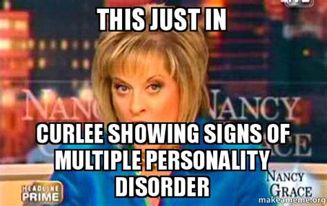 Nancy Grace Meme - this just in curlee showing signs of multiple personality disorder false fact nancy grace