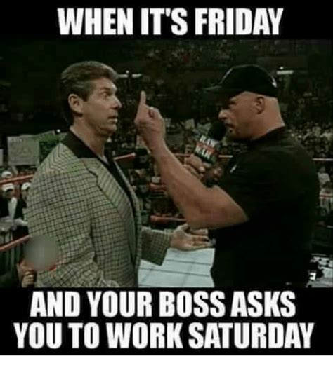 Working Saturday Meme - when it s friday and your boss asks you to work saturday