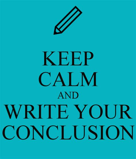 What To Write In The Conclusion Of An Essay by Keep Calm And Write Your Conclusion Poster Keep Calm O Matic