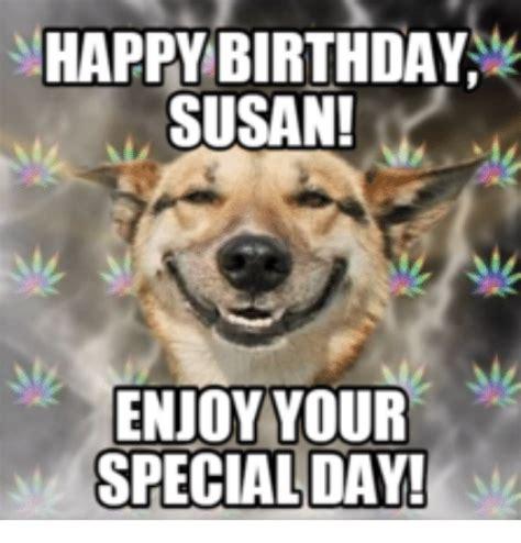 Susan Meme - 25 best memes about happy birthday susan happy birthday
