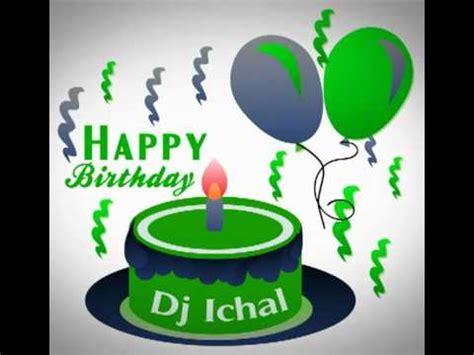 Download Dj Antoine Happy Birthday Mp3 | happy birthday ichal ft dj antoine happy birthday by