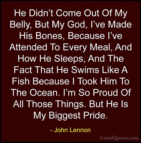 lennon quotes 90 he didn t come out of my belly