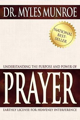 understanding the purpose and power of prayer how to call heaven to earth books understanding the purpose and power of prayer by myles