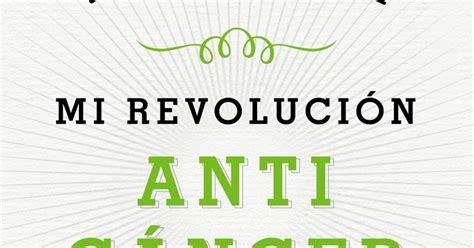mi revolucion anticancer 6070740696 mis recetas antic 225 ncer mi revoluci 243 n antic 225 ncer