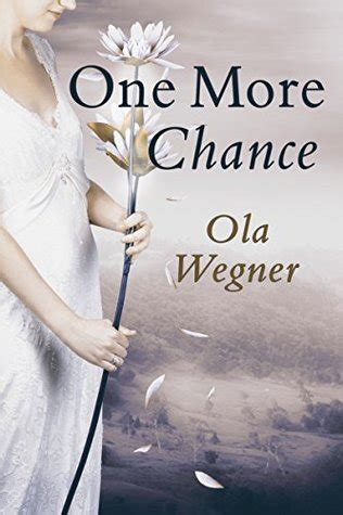 one chance books one more chance by ola wegner reviews discussion