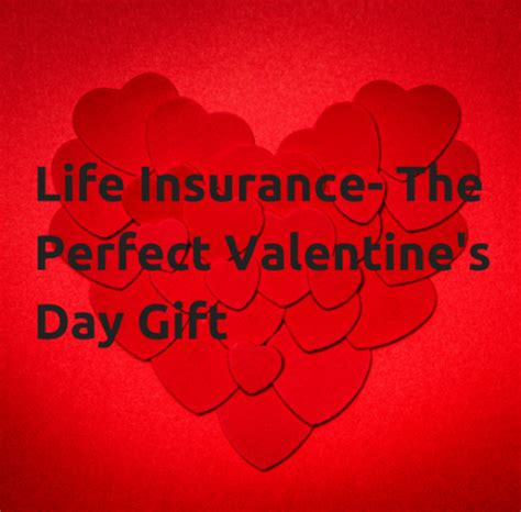 Life Insurance  The Perfect Valentine's Day Gift