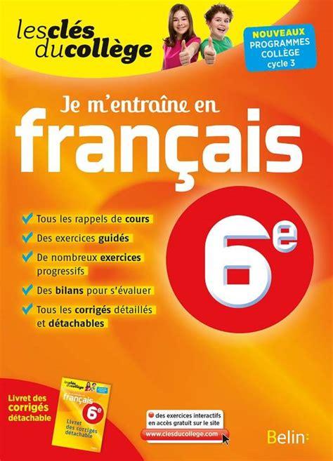 libro franais 6e cycle 3 livre je m entra 238 ne en fran 231 ais 6e nouveaux programmes coll 232 ge cycle 3 loiseau maion