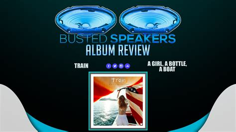 a girl a bottle a boat train a girl a bottle a boat busted speakers album