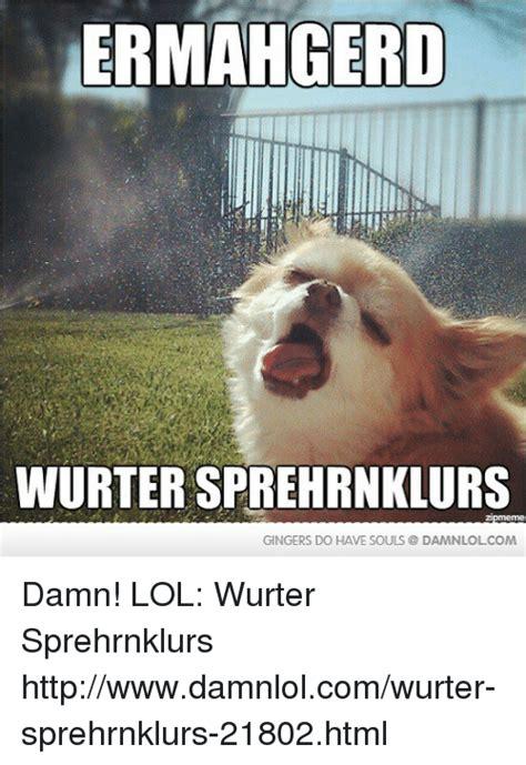 Damn Lol Memes - ermahgerd wurter sprehrnklurs gingers do have souls damn