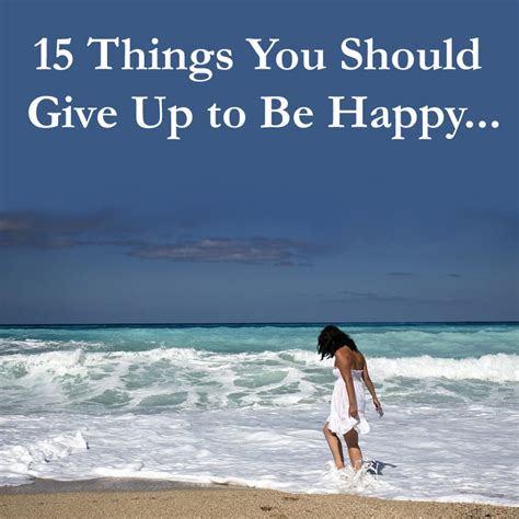 how to be happy in give up these 15 things