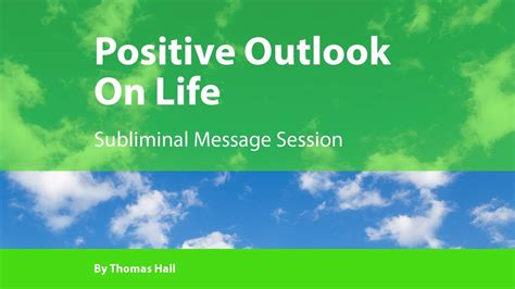 positive outlook  life subliminal message session  thomas hall youtube
