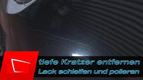 Auto Polieren Anleitung Video by Tiefe Kratzer Entfernen Lack Kneten Lack Schleifen