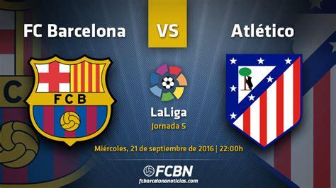 entradas partido barcelona atletico de madrid la previa del partido fc barcelona vs atl 233 tico de madrid