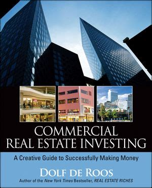 the inside guide to funding real estate investments how to get the money you need for the property you want books wiley commercial real estate investing a creative guide