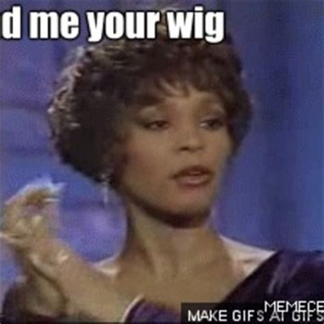 Whitney Meme - whitney houston hand me your wig by guest 11244 meme center
