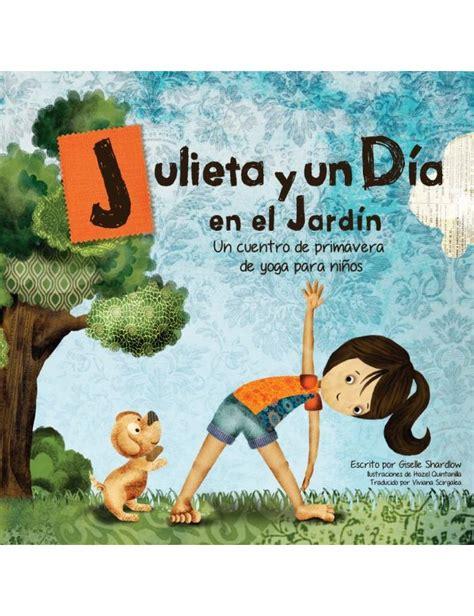 el jardn olvidado spanish b00634iwoi julieta y un d 237 a en el jard 237 n spanish kids yoga stories yoga books yoga cards and yoga