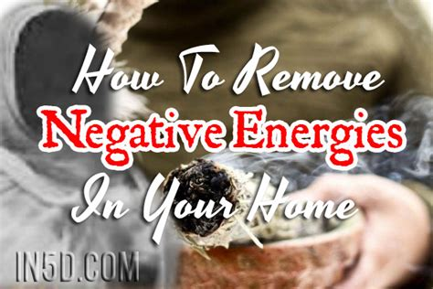 how to remove negative energy how to remove negative energies in your home in5d