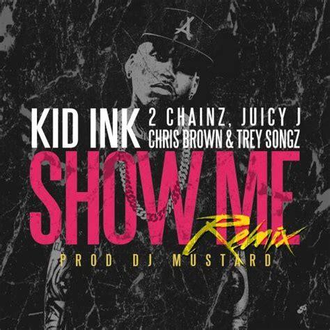 showme kid lnk feat chris brown kid ink ft 2 chainz juicy j trey songz chris brown