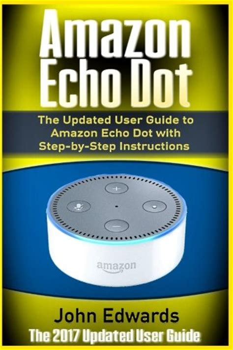 2018 essential user guide for echo and echo echo dot echo show spot echo echo dot app volume 1 books top 5 best echo dot user guide 2017 for sale 2017 save