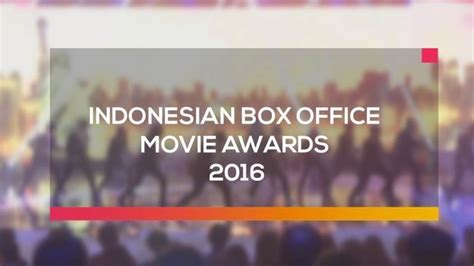 film terbaik box office 2016 indonesian box office movie awards 2016 vidio com