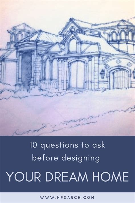 designing your dream home 10 questions to ask before designing your dream home hpd