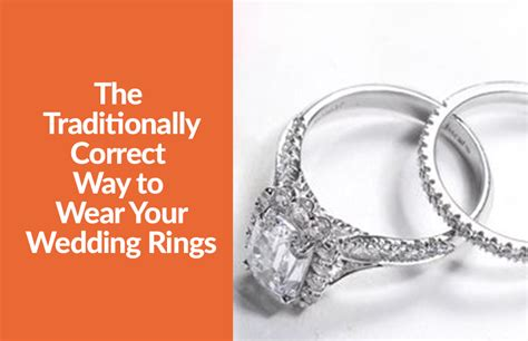 correct way to wear engagement ring and wedding band the traditionally correct way to wear your wedding rings