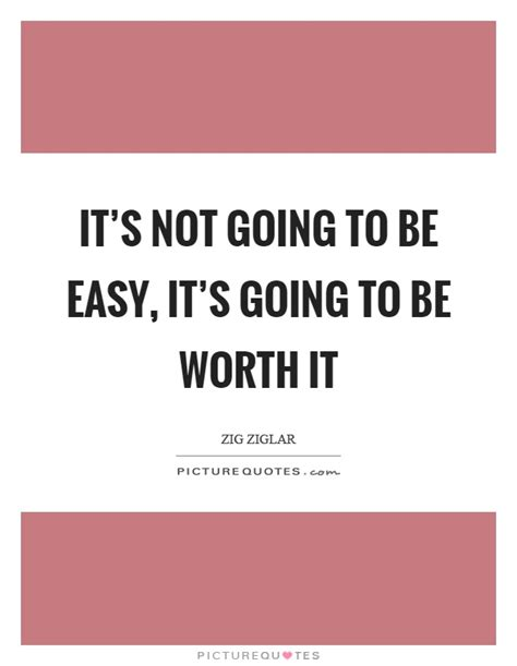 Is It Worth It To Go For An Mba by Worth It Quotes Worth It Sayings Worth It Picture Quotes