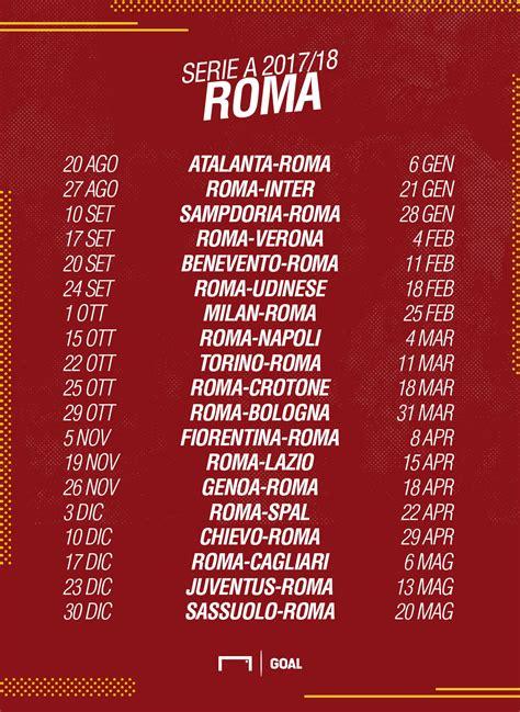 Calendario Serie A Roma Juventus Calendario Serie A Roma 2017 2018 Partite E Date Goal