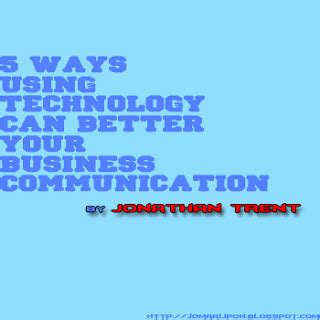 better business communication 5 ways using technology can better your business