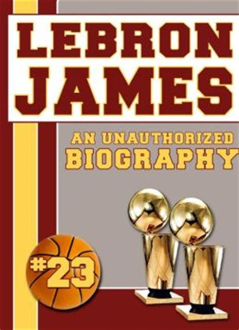 Lebron James An Unauthorized Biography | lebron james an unauthorized biography