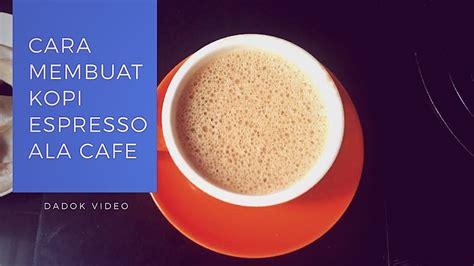 Mesin Kopi Ala Cafe cara membuat kopi espresso ala cafe