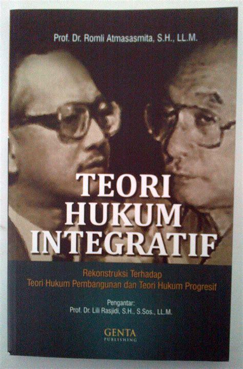 Menguak Teori Hukum Dan Teori Peradilan Achmad Ali mengurai sepintas hukum integratif romli atmasasmita negarahukum