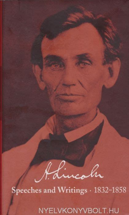 lincoln speeches and writings abraham lincoln speeches and writings 1832 1858 liszt