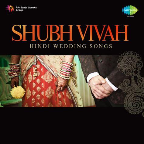 Wedding Song List Bengali by Shubh Vivah Wedding Songs Songs Shubh
