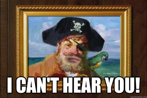 You Are A Pirate Meme - i can t hear you scumbag spongebob pirate quickmeme
