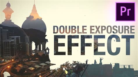 double exposure video tutorial premiere how to create a double exposure video effect in adobe