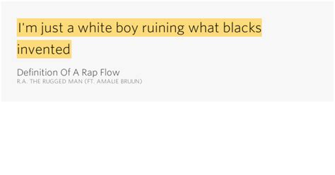 ra the rugged definition of a rap flow lyrics i m just a white boy ruining what definition of a rap flow