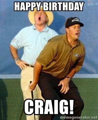 Craig Meme - happy birthday craig golfer meme generator