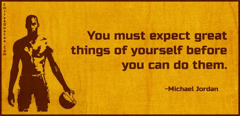 You Must you must expect great things of yourself before you