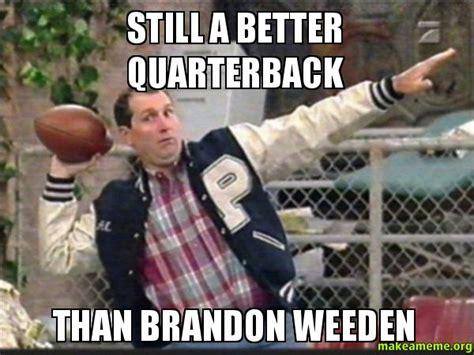 Brandon Weeden Memes - still a better quarterback than brandon weeden make a meme