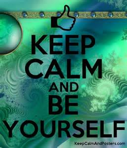keep calm and be yourself keep calm and posters
