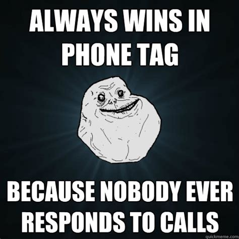Phone Sex Meme - always wins in phone tag because nobody ever responds to